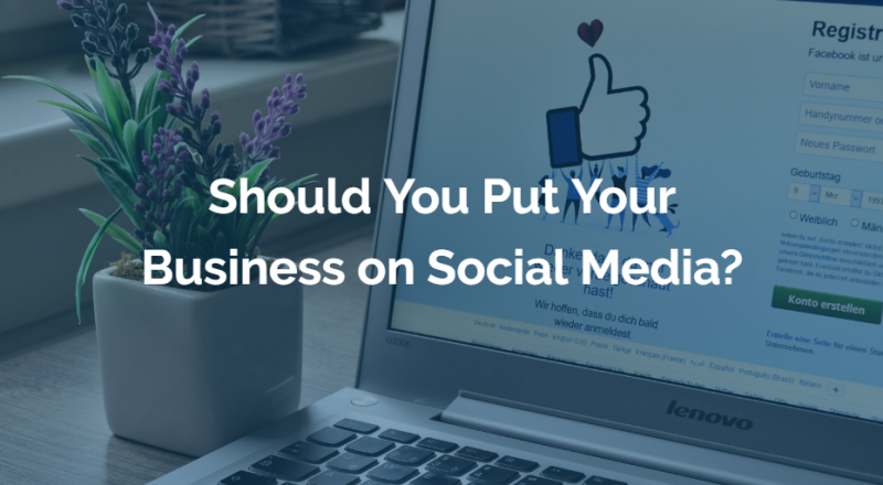 Should You Put Your Business on Social Media?