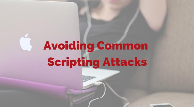 Avoid Common Scripting Attacks