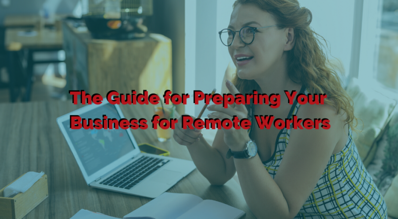 The Guide for Preparing Your Business for Remote Workers