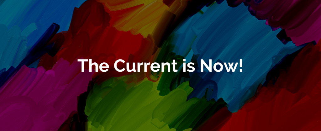 The Current is Now