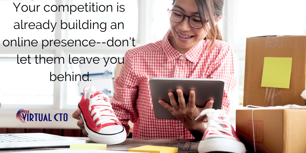 Your competition is already building an online presence--don't let them leave you behind.