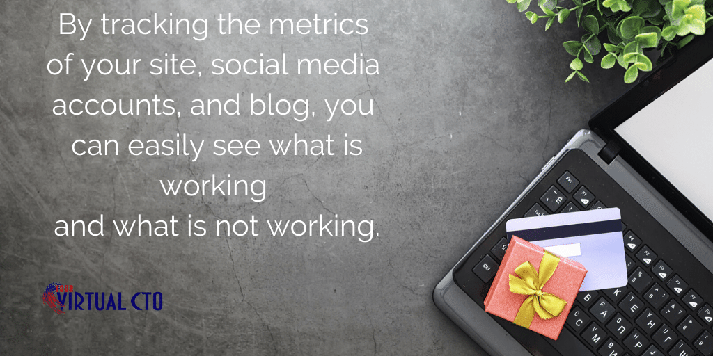 By tracking the metrics of your site, social media accounts, and blog, you can easily see what is working and what is not working.