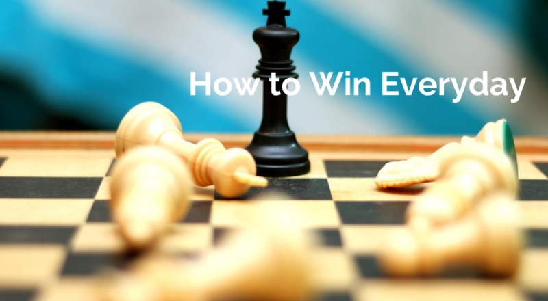 How to win everyday