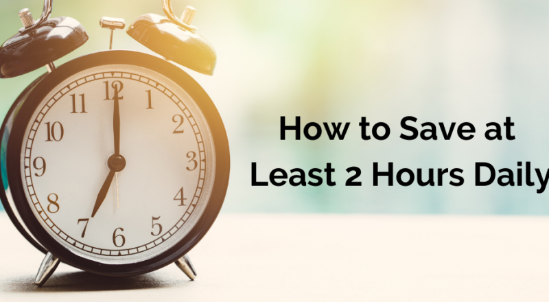 How to Save at Least 2 Hours Daily