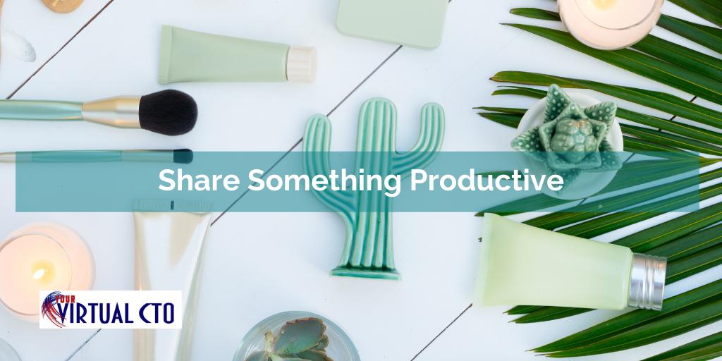 Share something productive