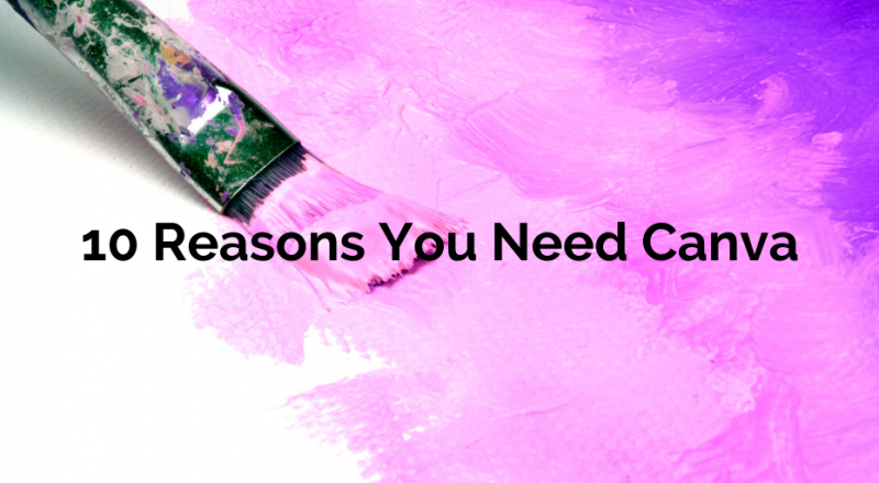 10 Reasons You Need Canva