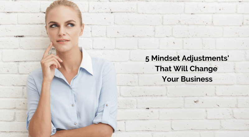 5 mindset adjustments that will change your business