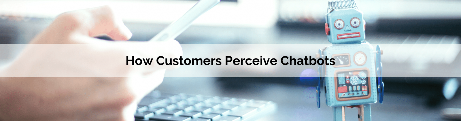 How customers perceive chatbots